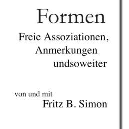 Zum Formen-Blog. Freie Assoziationen, Anmerkungen, undsoweiter von und mit Fritz B. Simon